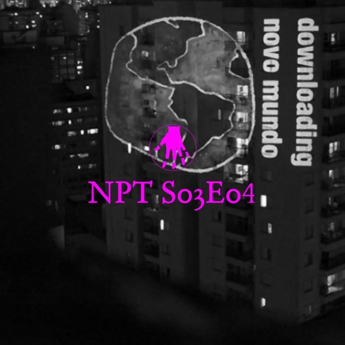 NPT S03E04 – A cultura pós-apocalipse coronga