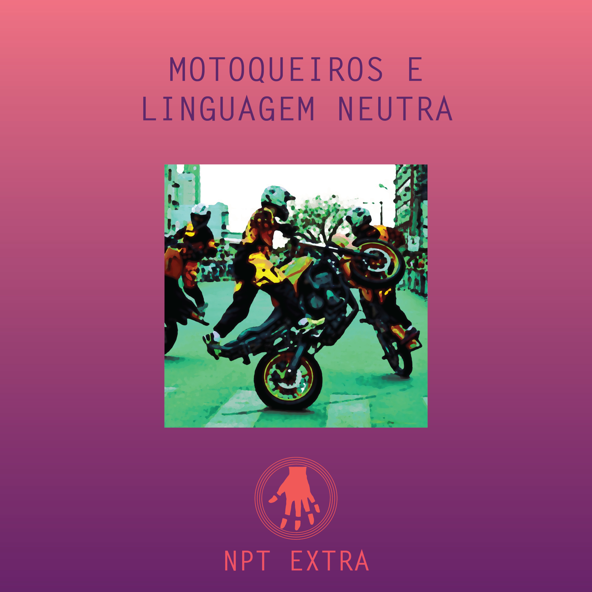 Imagem de capa. Podcast. Motoqueiros. Linguagem Neutra.