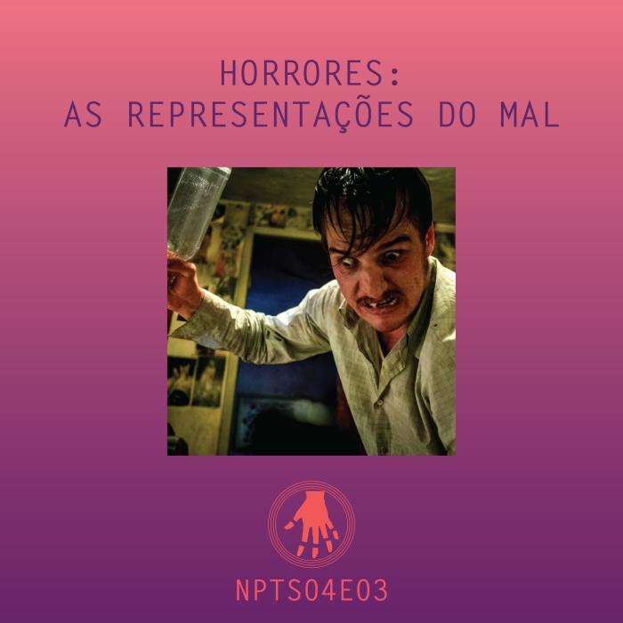 NPT S04E03: Horrores: as representações do mal