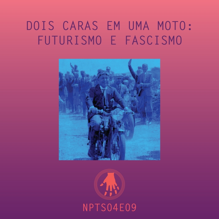 Imagem de capa. Podcast. Futurismo. Fascismo.